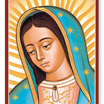 DEC 12: FEAST OF OUR LADY OF GUADALUPE – PATRONESS OF THE AMERICAS