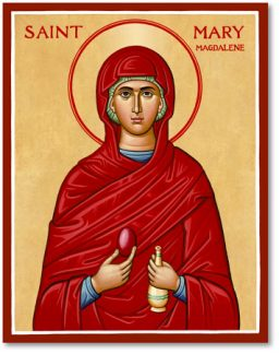 JULY 22: COMMEMORATION OF MARY MAGDALENE - EQUAL TO THE APOSTLES